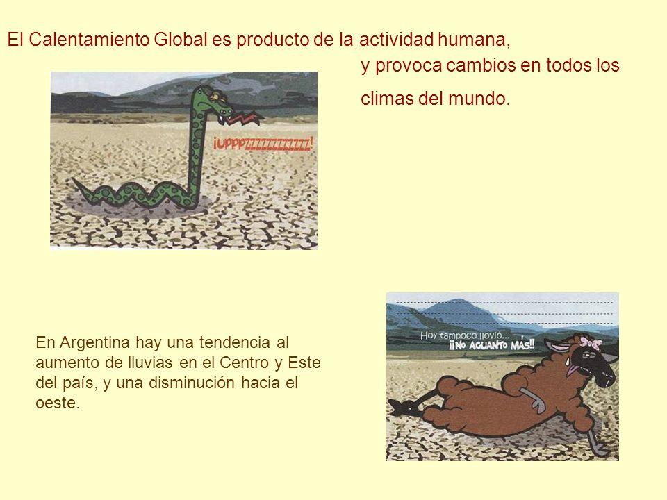 El Calentamiento Global es producto de la actividad humana, En Argentina hay una tendencia al aumento de lluvias en el Centro y Este del país, y una d