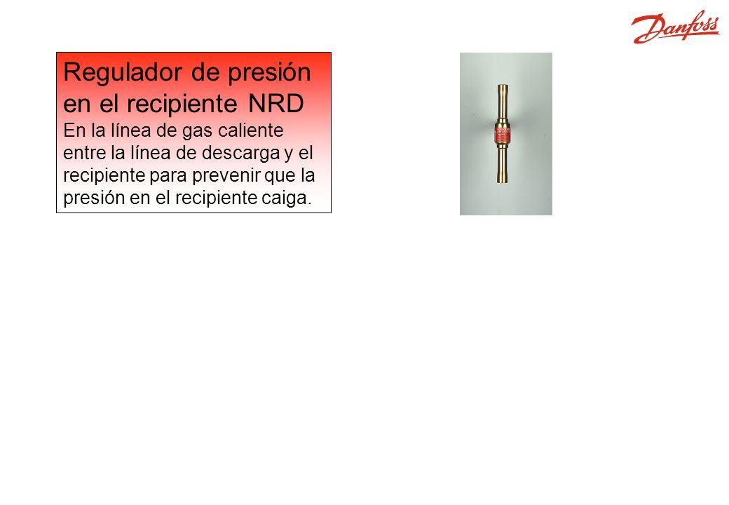 Regulador de presión en el recipiente NRD En la línea de gas caliente entre la línea de descarga y el recipiente para prevenir que la presión en el recipiente caiga.