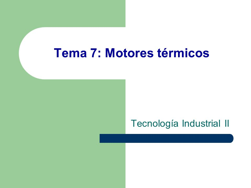 Tema 7: Motores térmicos Tecnología Industrial II