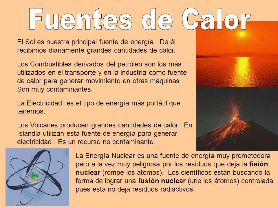 El Sol es nuestra principal fuente de energía. De él recibimos diariamente grandes cantidades de calor. Los Combustibles derivados del petróleo son lo