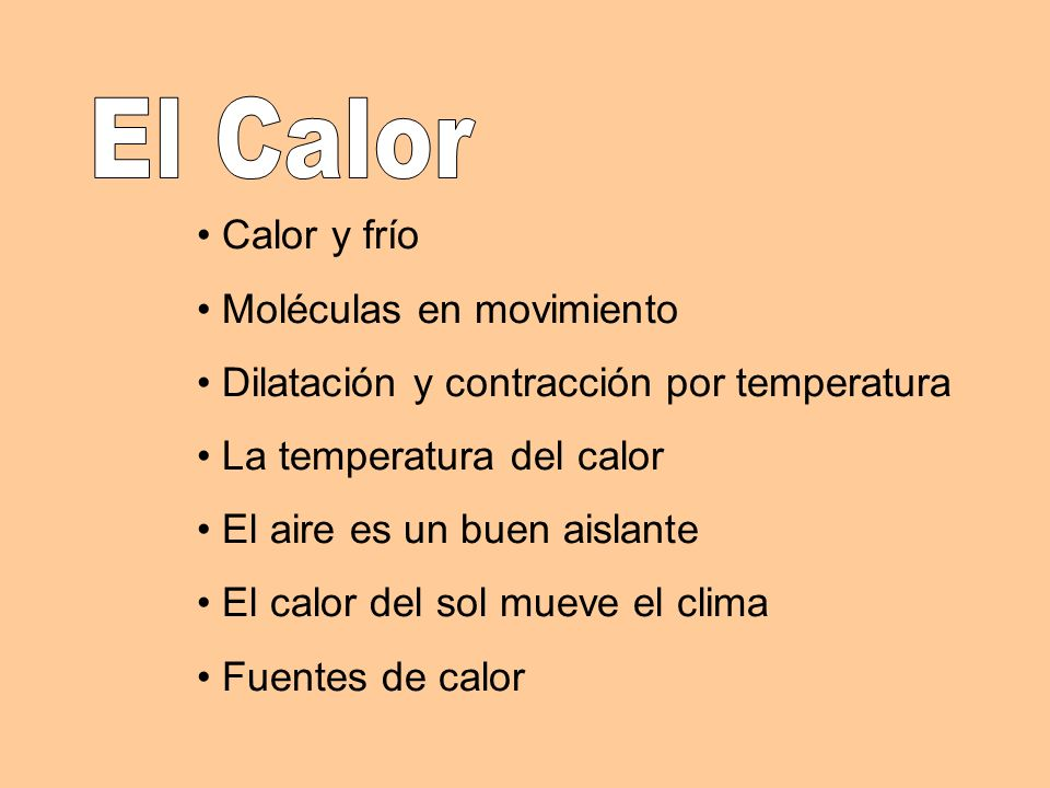Calor y frío Moléculas en movimiento Dilatación y contracción por temperatura La temperatura del calor El aire es un buen aislante El calor del sol mu