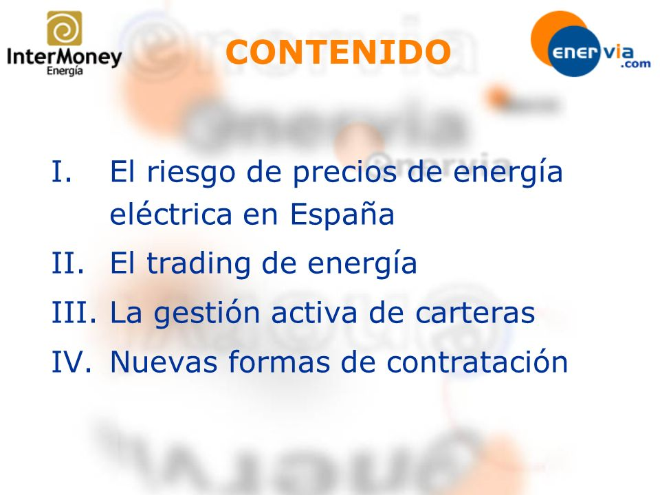 I.El riesgo de precios de energía eléctrica en España II.El trading de energía III.La gestión activa de carteras IV.Nuevas formas de contratación CONT