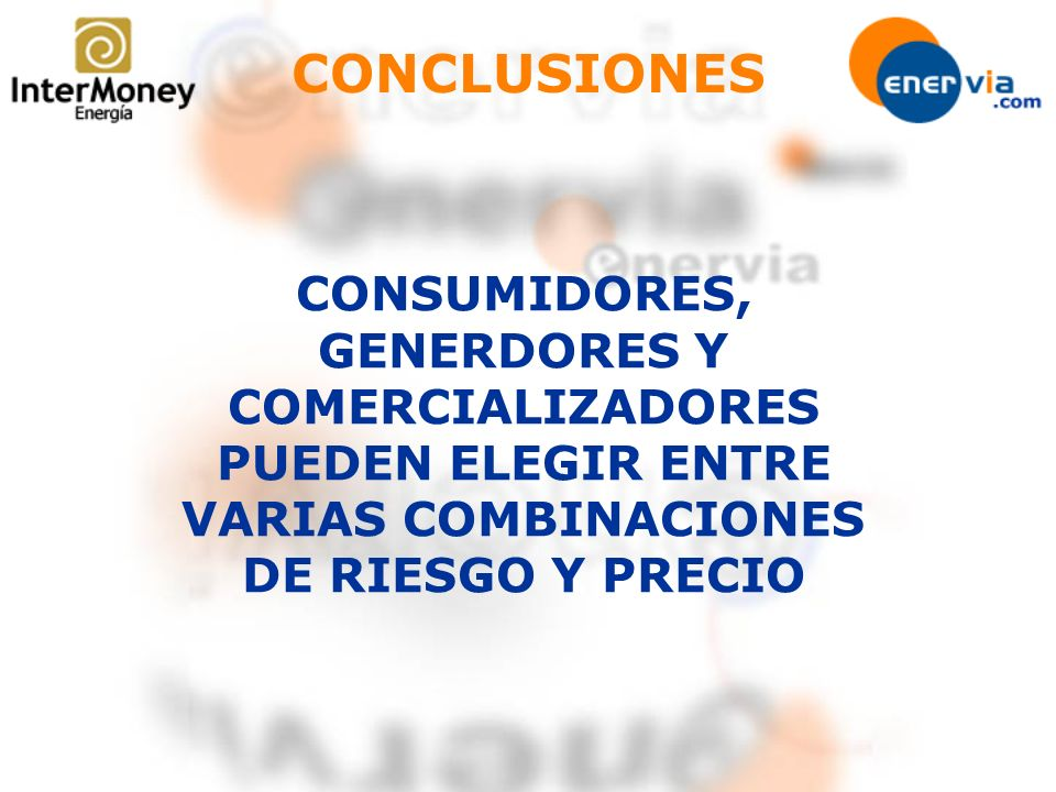 CONCLUSIONES CONSUMIDORES, GENERDORES Y COMERCIALIZADORES PUEDEN ELEGIR ENTRE VARIAS COMBINACIONES DE RIESGO Y PRECIO
