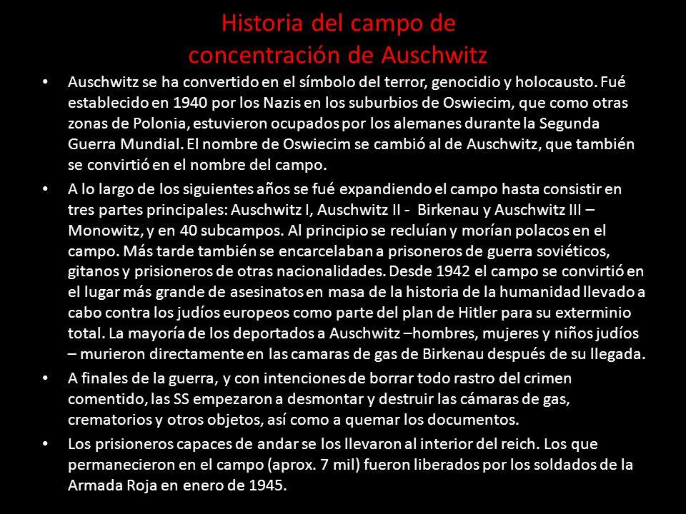 Historia del campo de concentración de Auschwitz Auschwitz se ha convertido en el símbolo del terror, genocidio y holocausto.