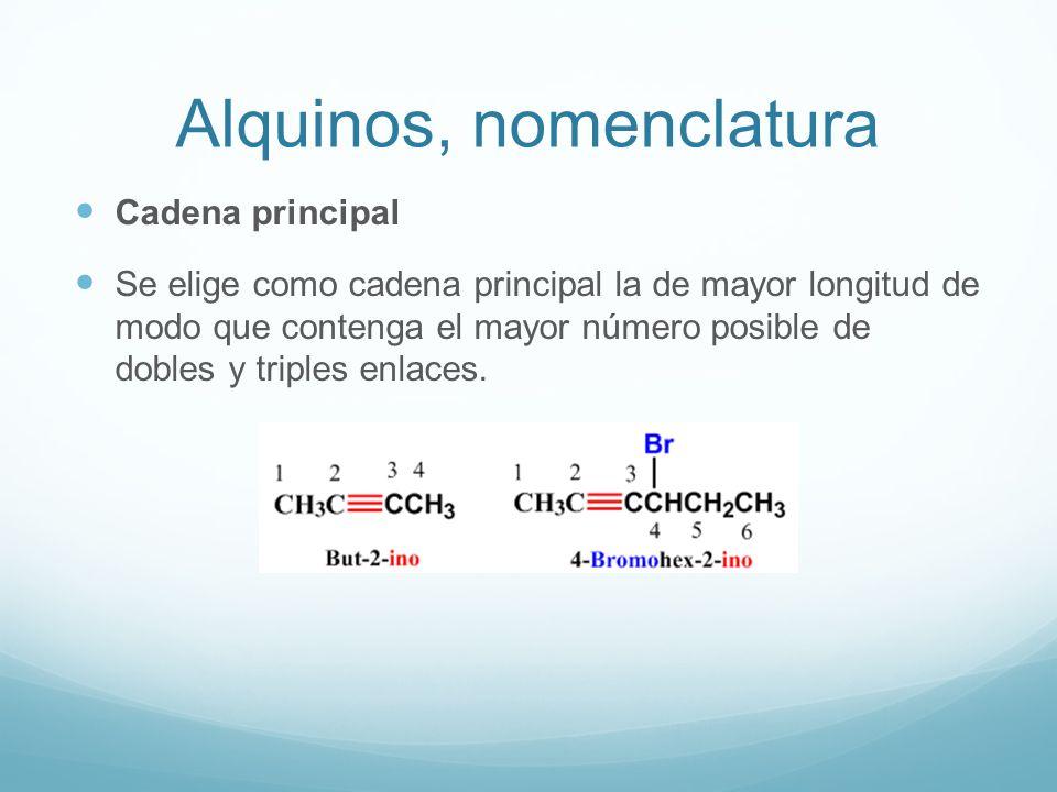 Alquinos, nomenclatura Cadena principal Se elige como cadena principal la de mayor longitud de modo que contenga el mayor número posible de dobles y triples enlaces.