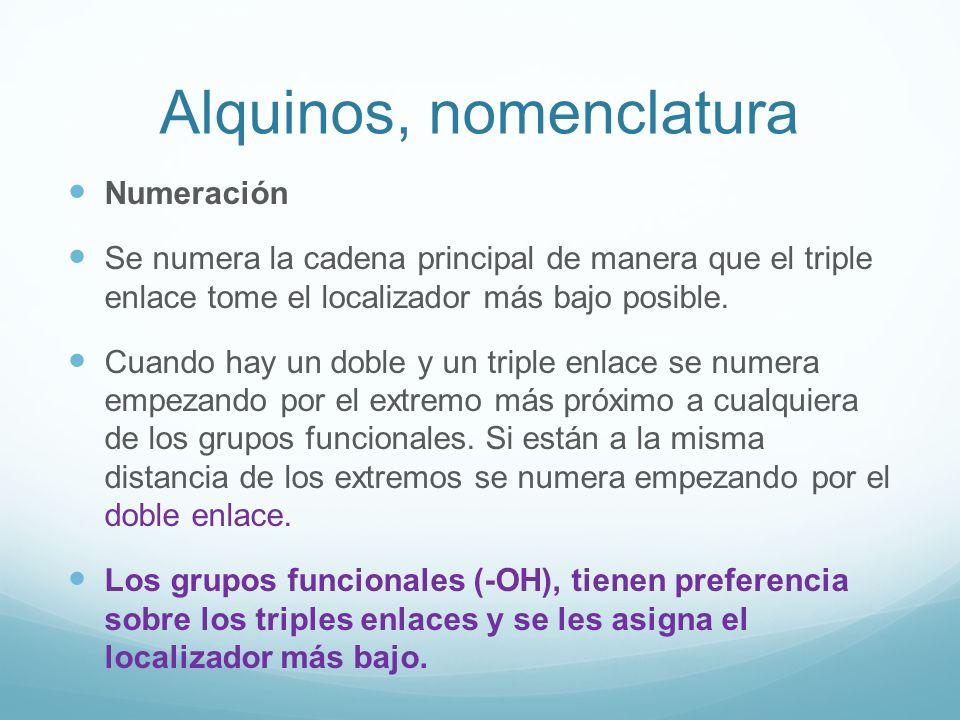 Alquinos, nomenclatura Numeración Se numera la cadena principal de manera que el triple enlace tome el localizador más bajo posible.