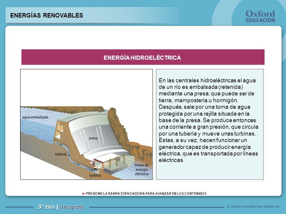 Oxford University Press España, S.A. © PRESIONE LA BARRA ESPACIADORA PARA AVANZAR EN LOS CONTENIDOS ENERGÍAS RENOVABLES En las centrales hidroeléctric
