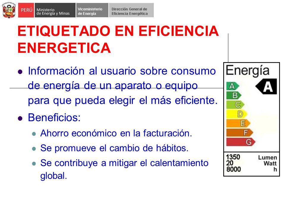 ETIQUETADO EN EFICIENCIA ENERGETICA Información al usuario sobre consumo de energía de un aparato o equipo para que pueda elegir el más eficiente.