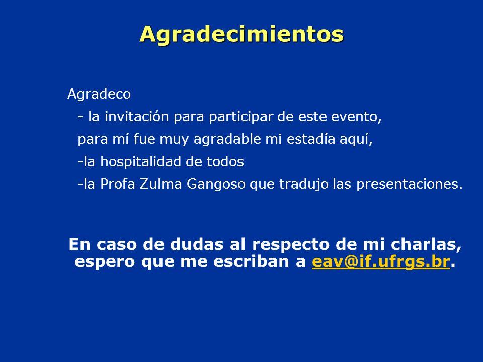 Agradecimientos Agradeco - la invitación para participar de este evento, para mí fue muy agradable mi estadía aquí, -la hospitalidad de todos -la Profa Zulma Gangoso que tradujo las presentaciones.