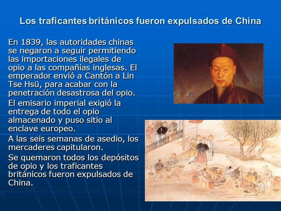 Los traficantes británicos fueron expulsados de China En 1839, las autoridades chinas se negaron a seguir permitiendo las importaciones ilegales de opio a las compañías inglesas.