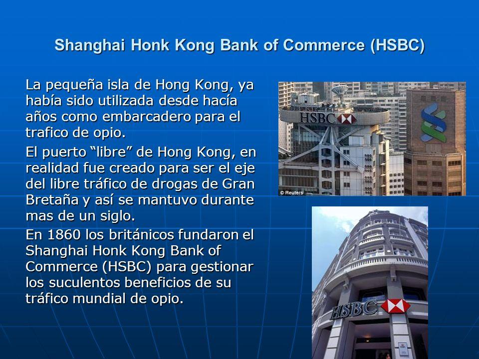 Shanghai Honk Kong Bank of Commerce (HSBC) La pequeña isla de Hong Kong, ya había sido utilizada desde hacía años como embarcadero para el trafico de opio.