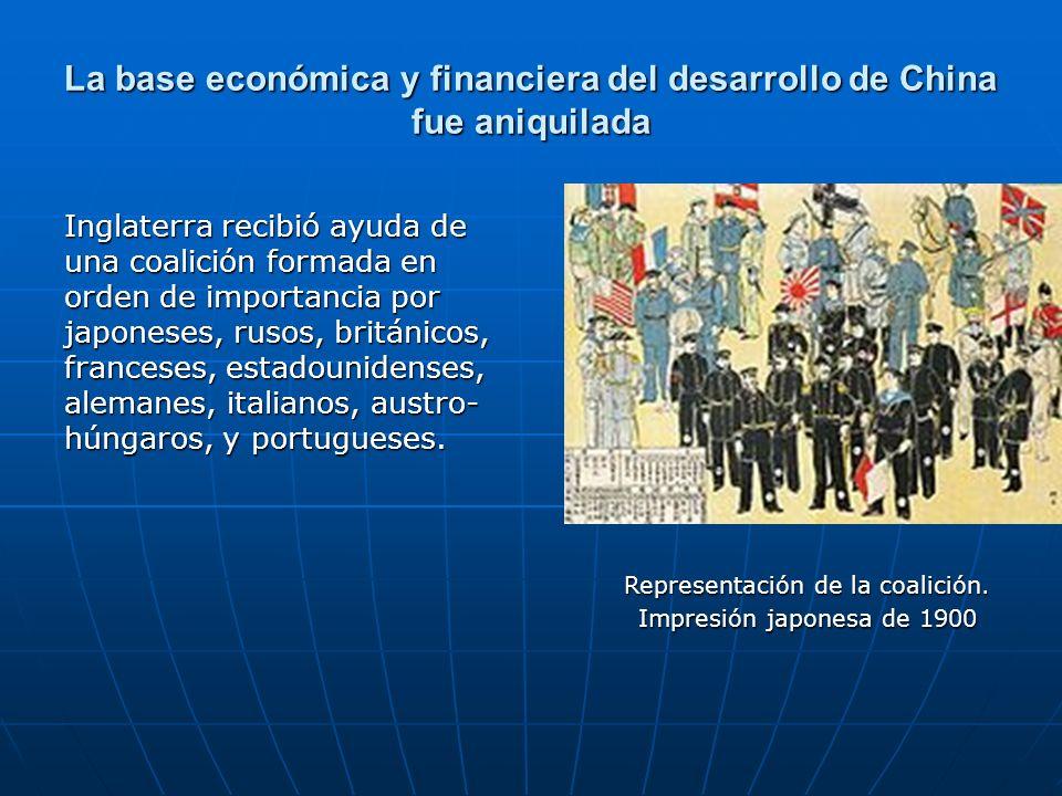 La base económica y financiera del desarrollo de China fue aniquilada Inglaterra recibió ayuda de una coalición formada en orden de importancia por japoneses, rusos, británicos, franceses, estadounidenses, alemanes, italianos, austro- húngaros, y portugueses.