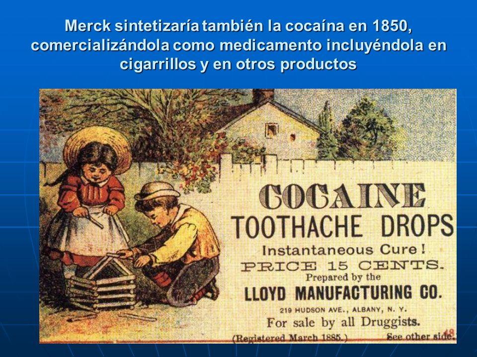Merck sintetizaría también la cocaína en 1850, comercializándola como medicamento incluyéndola en cigarrillos y en otros productos