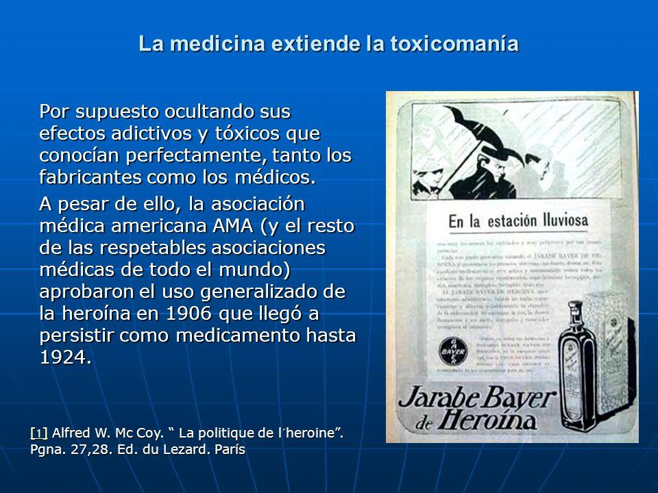 La medicina extiende la toxicomanía Por supuesto ocultando sus efectos adictivos y tóxicos que conocían perfectamente, tanto los fabricantes como los médicos.
