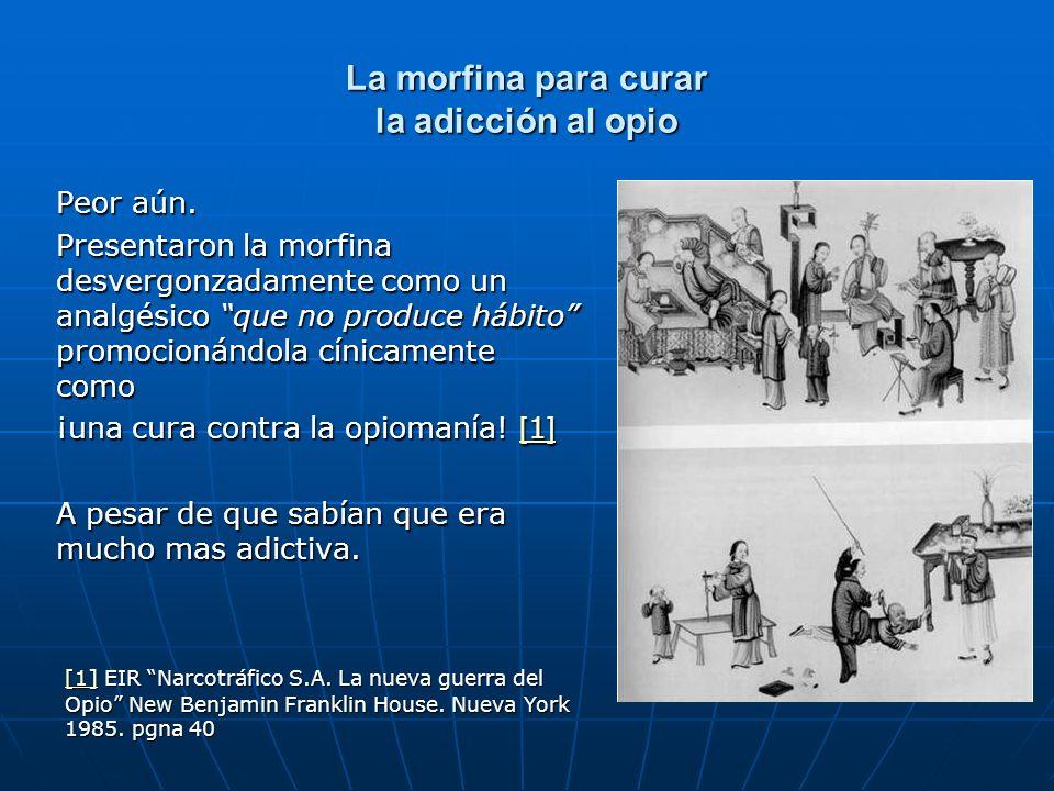La morfina para curar la adicción al opio Peor aún.