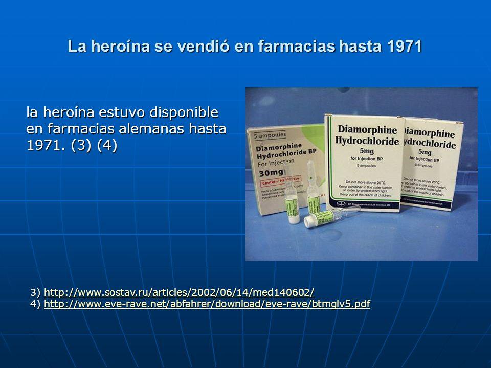 La heroína se vendió en farmacias hasta 1971 la heroína estuvo disponible en farmacias alemanas hasta 1971.