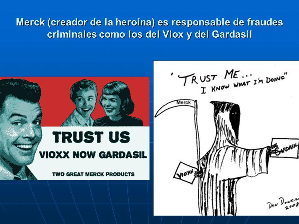 Merck (creador de la heroína) es responsable de fraudes criminales como los del Viox y del Gardasil