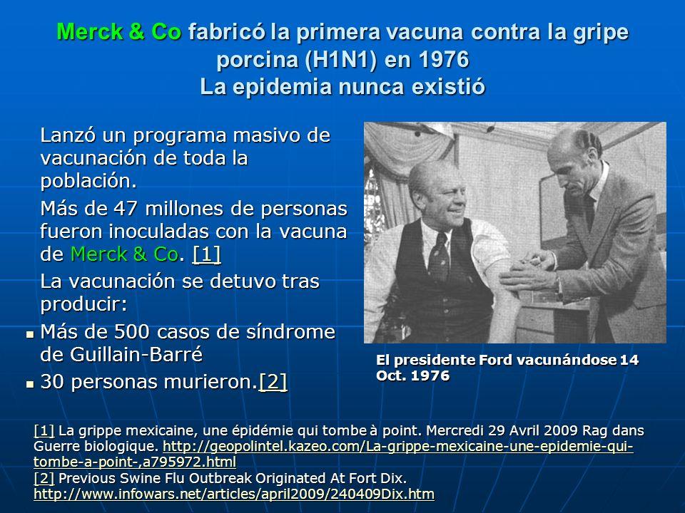 Merck & Co fabricó la primera vacuna contra la gripe porcina (H1N1) en 1976 La epidemia nunca existió Lanzó un programa masivo de vacunación de toda la población.