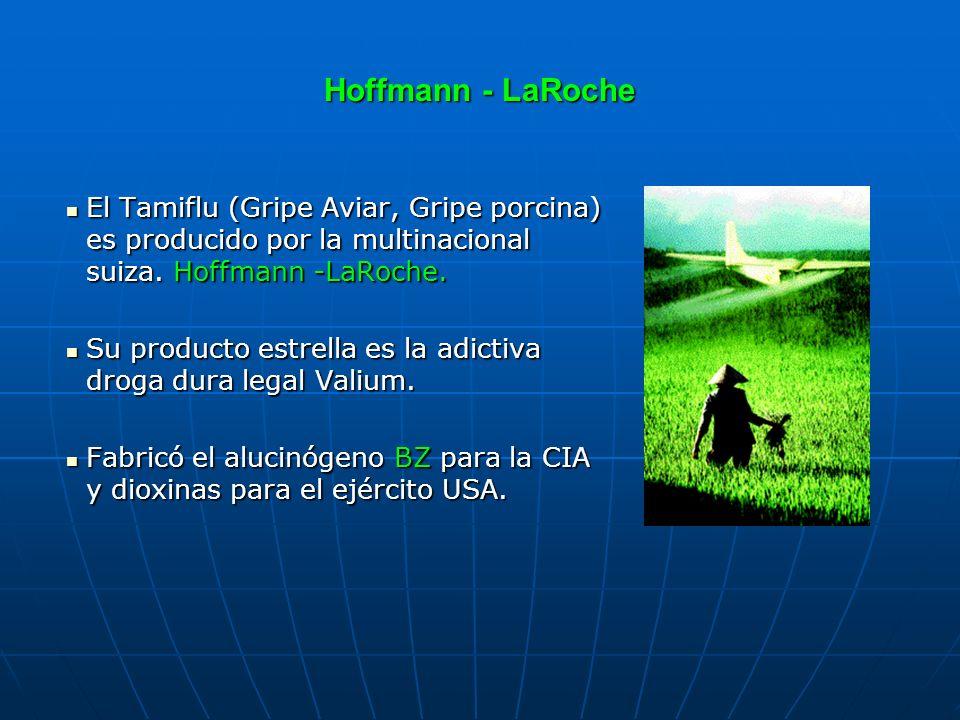 Hoffmann - LaRoche El Tamiflu (Gripe Aviar, Gripe porcina) es producido por la multinacional suiza.