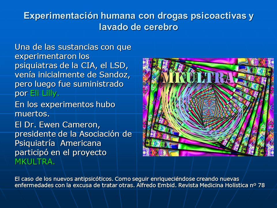Experimentación humana con drogas psicoactivas y lavado de cerebro Una de las sustancias con que experimentaron los psiquiatras de la CIA, el LSD, venía inicialmente de Sandoz, pero luego fue suministrado por Eli Lilly.