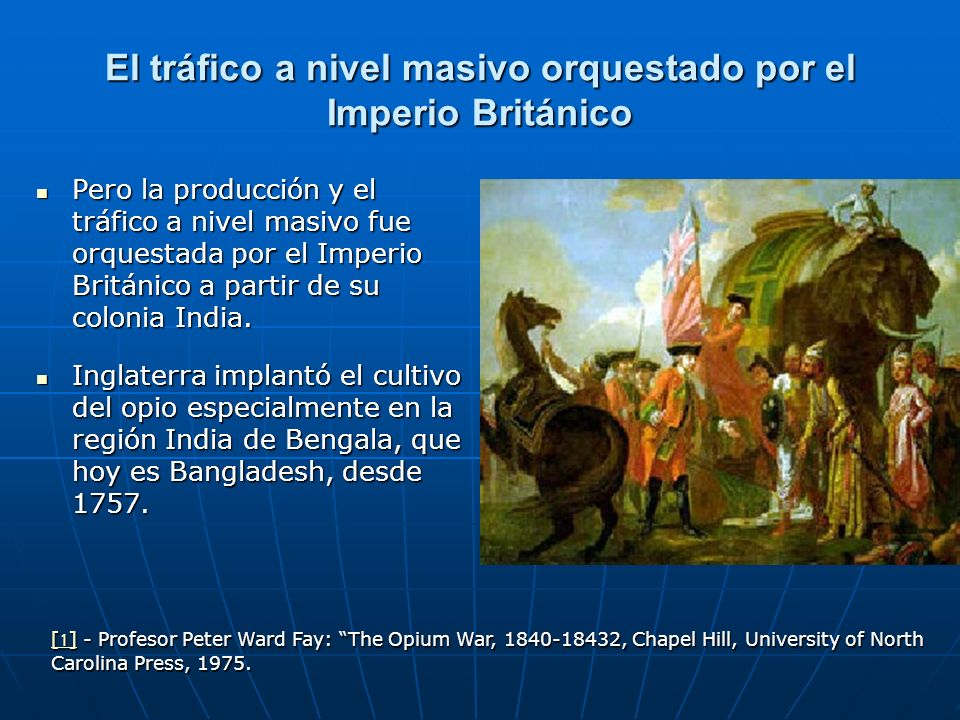 El tráfico a nivel masivo orquestado por el Imperio Británico Pero la producción y el tráfico a nivel masivo fue orquestada por el Imperio Británico a partir de su colonia India.