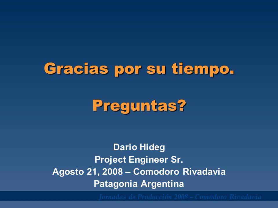Jornadas de Producción 2008 – Comodoro Rivadavia Gracias por su tiempo. Preguntas? Dario Hideg Project Engineer Sr. Agosto 21, 2008 – Comodoro Rivadav