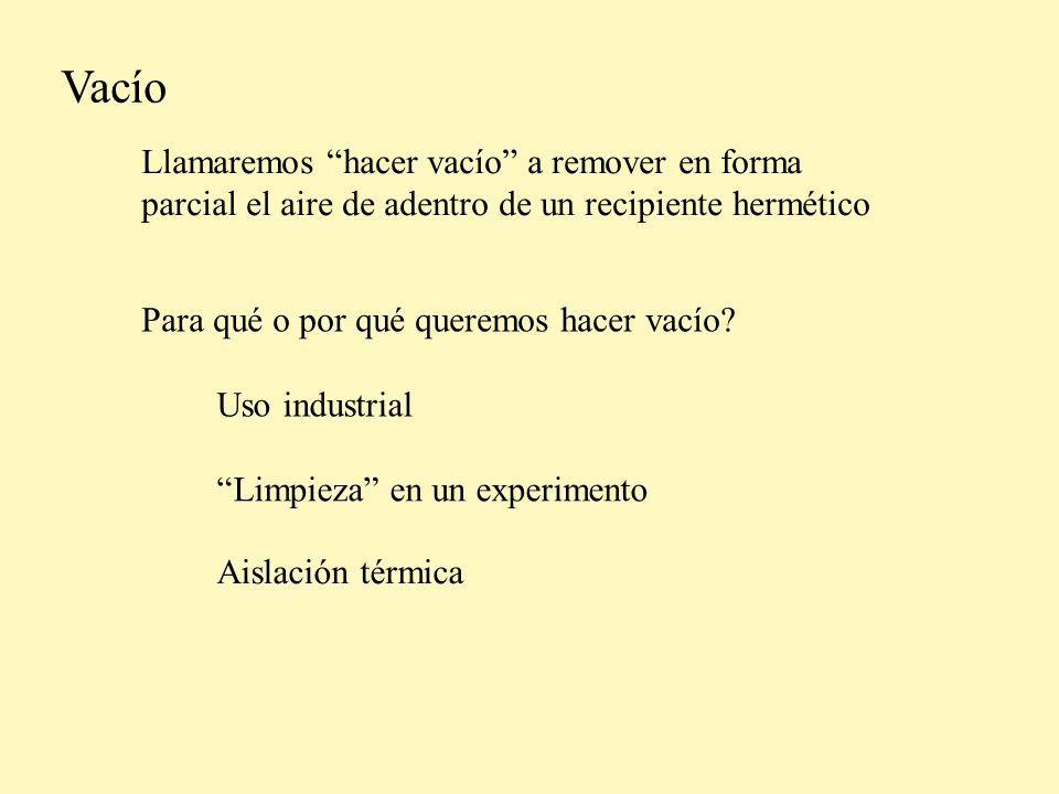 Presión Unidades Pascal = 1 Nw/m 2 bar = 100000 Pascal 1 Atm = 760 mmHg = 101325 Pascal = 1.01325 bar 1 mbar = 0.75 Torr = 100 Pascal mmHg = Torr (en honor a Torricelli)