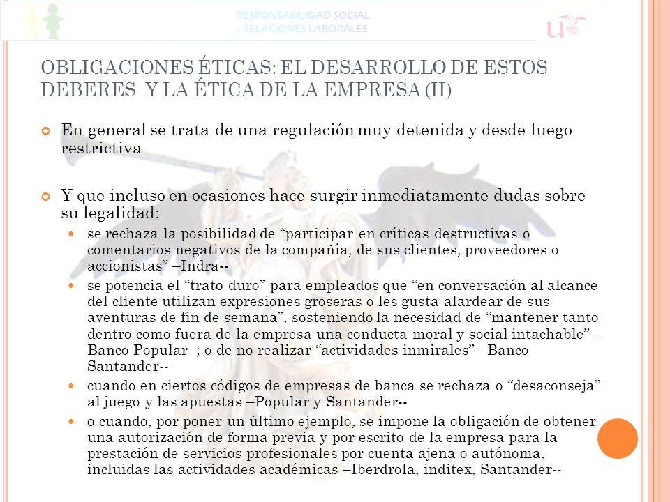 OBLIGACIONES ÉTICAS: EL DESARROLLO DE ESTOS DEBERES Y LA ÉTICA DE LA EMPRESA (II) En general se trata de una regulación muy detenida y desde luego res