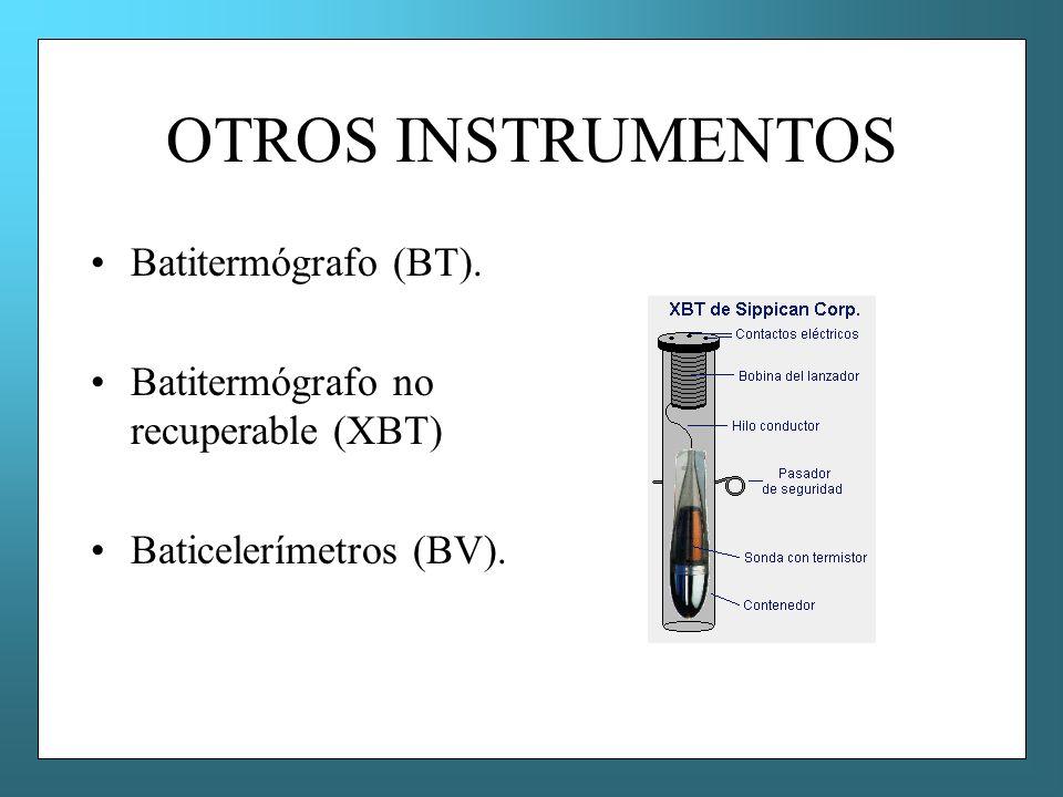 OTROS INSTRUMENTOS Batitermógrafo (BT). Batitermógrafo no recuperable (XBT) Baticelerímetros (BV).