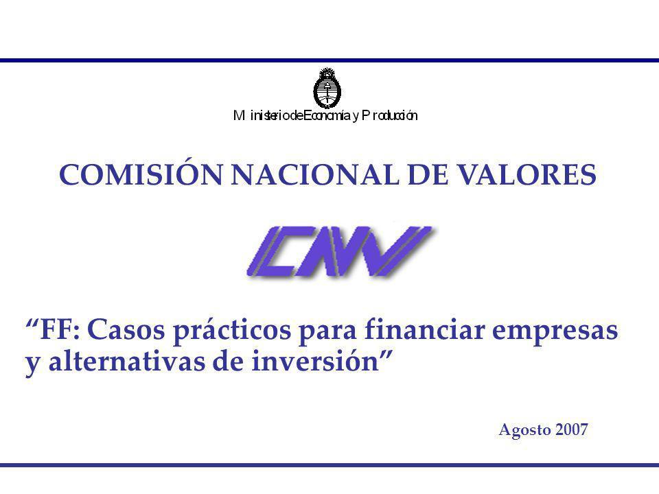 COMISIÓN NACIONAL DE VALORES FF: Casos prácticos para financiar empresas y alternativas de inversión Agosto 2007
