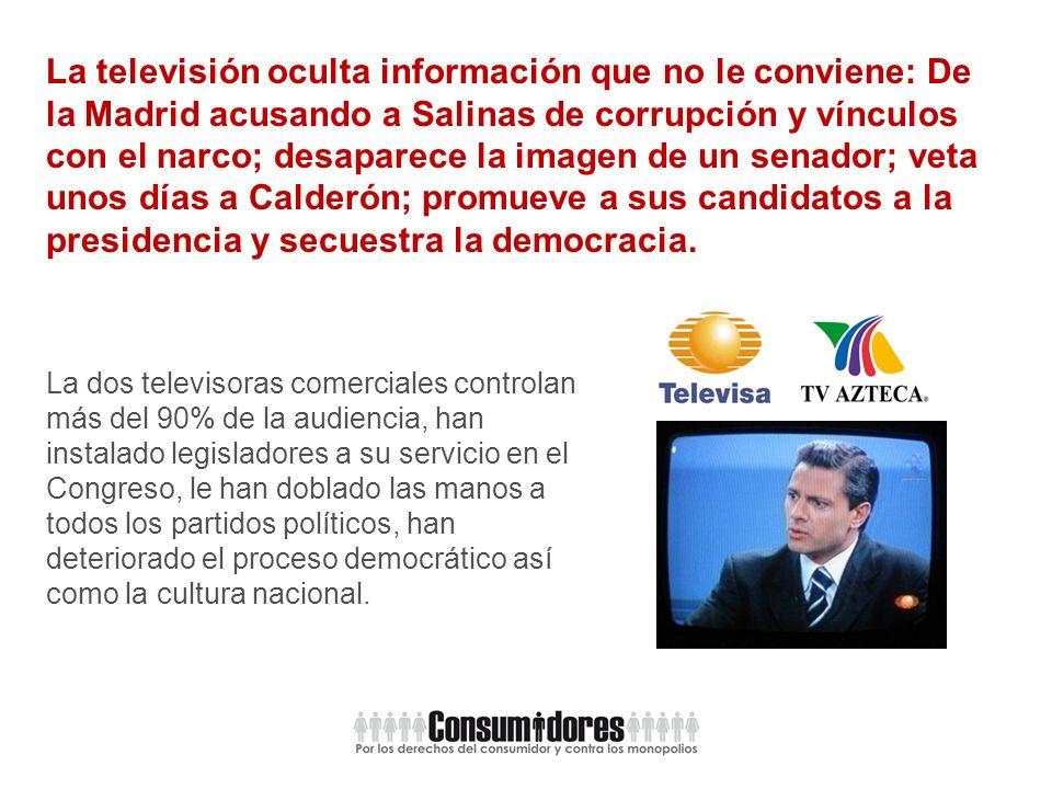 La televisión oculta información que no le conviene: De la Madrid acusando a Salinas de corrupción y vínculos con el narco; desaparece la imagen de un senador; veta unos días a Calderón; promueve a sus candidatos a la presidencia y secuestra la democracia.