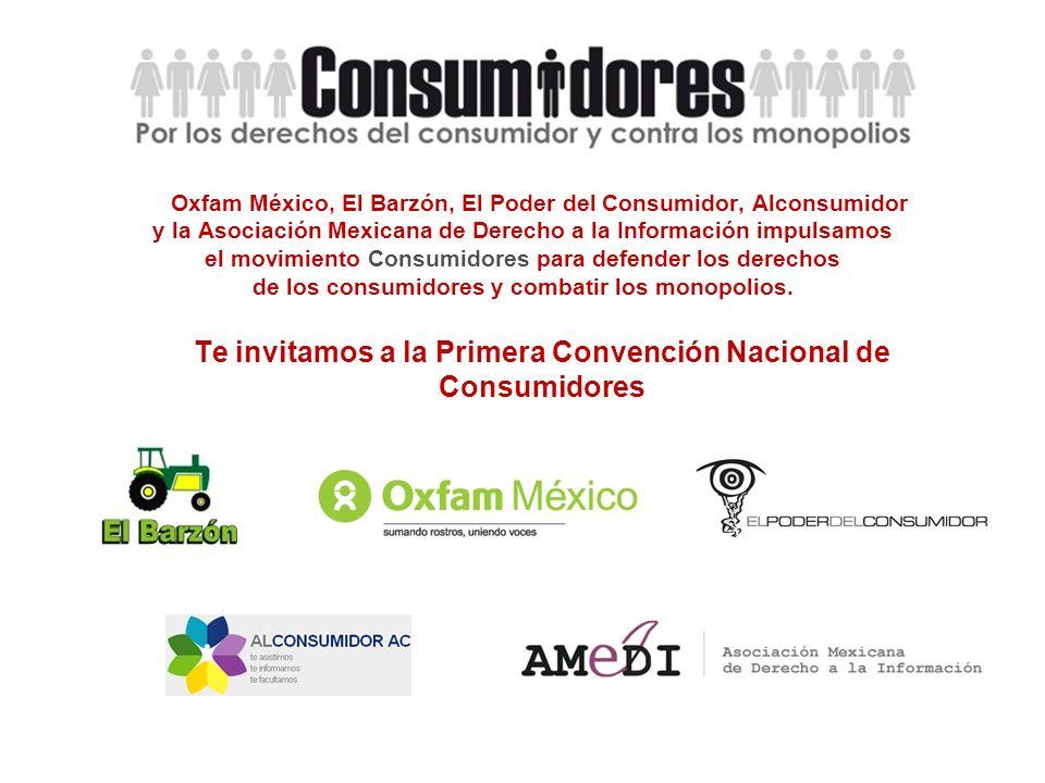 Oxfam México, El Barzón, El Poder del Consumidor, Alconsumidor y la Asociación Mexicana de Derecho a la Información impulsamos el movimiento Consumidores para defender los derechos de los consumidores y combatir los monopolios.