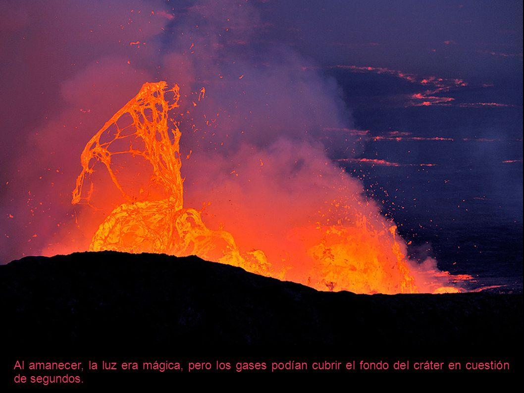 Al amanecer, la luz era mágica, pero los gases podían cubrir el fondo del cráter en cuestión de segundos.