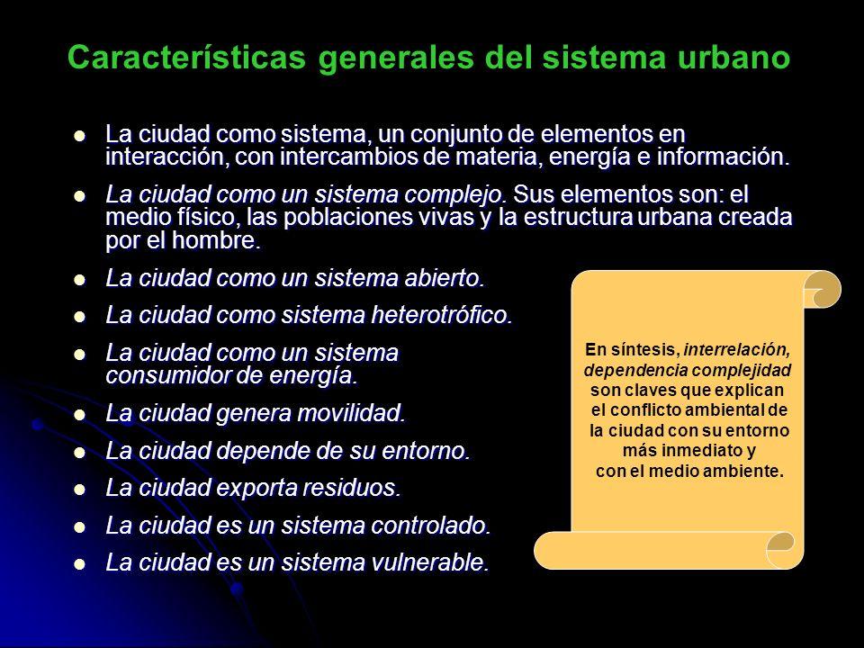 Características generales del sistema urbano La ciudad como sistema, un conjunto de elementos en interacción, con intercambios de materia, energía e información.