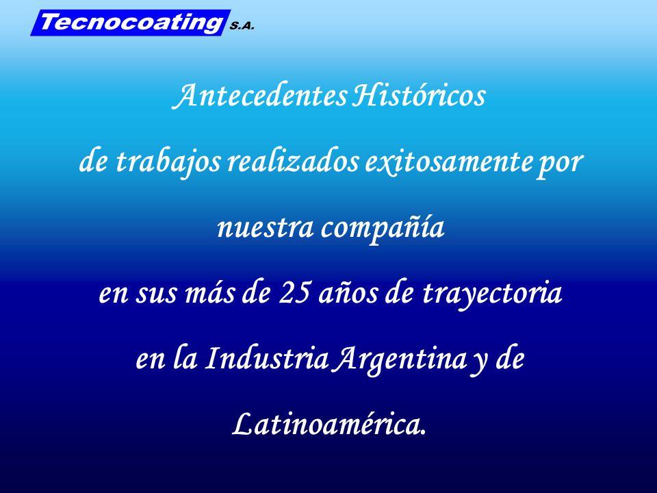 Antecedentes Históricos de trabajos realizados exitosamente por nuestra compañía en sus más de 25 años de trayectoria en la Industria Argentina y de L
