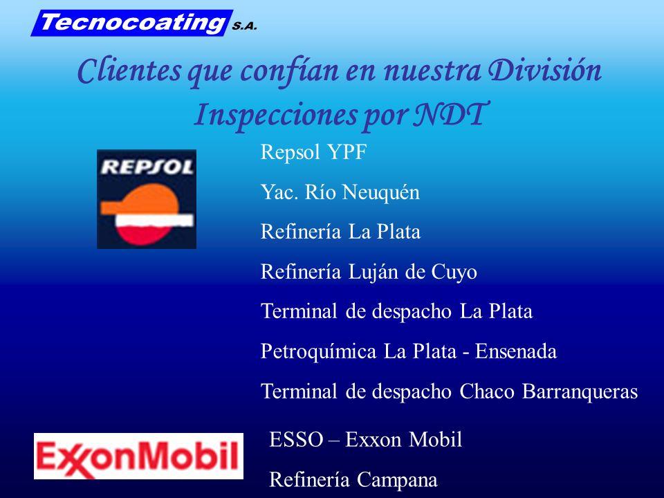 Clientes que confían en nuestra División Inspecciones por NDT Repsol YPF Yac. Río Neuquén Refinería La Plata Refinería Luján de Cuyo Terminal de despa