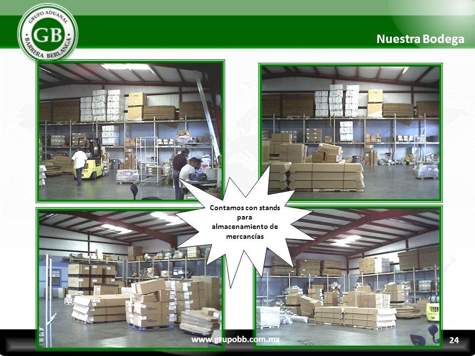 Contamos con stands para almacenamiento de mercancías Nuestra Bodega www.grupobb.com.mx 24