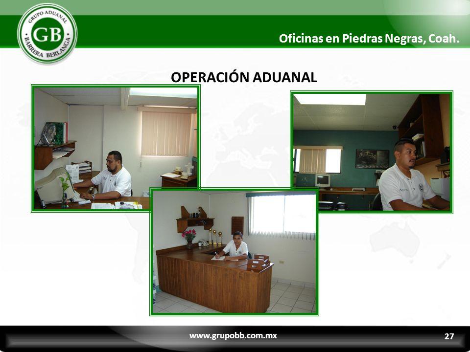 OPERACIÓN ADUANAL 2 Oficinas en Piedras Negras, Coah. www.grupobb.com.mx 27
