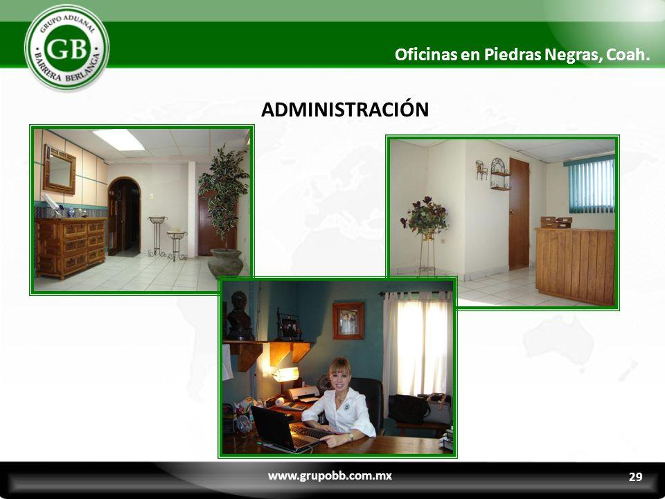 29 Oficinas en Piedras Negras, Coah. ADMINISTRACIÓN www.grupobb.com.mx 29