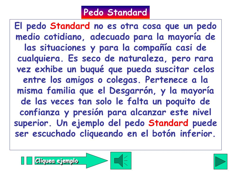Cliquea ejemplo El pedo Standard no es otra cosa que un pedo medio cotidiano, adecuado para la mayoría de las situaciones y para la compañía casi de cualquiera.