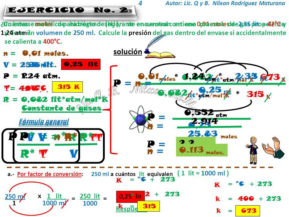Autor: Lic. Q y B. Nilxon Rodríguez Maturana 4 solución Un envase metálico para cierto desodorante en aerosol contiene 0,01 moles de gas propelente y