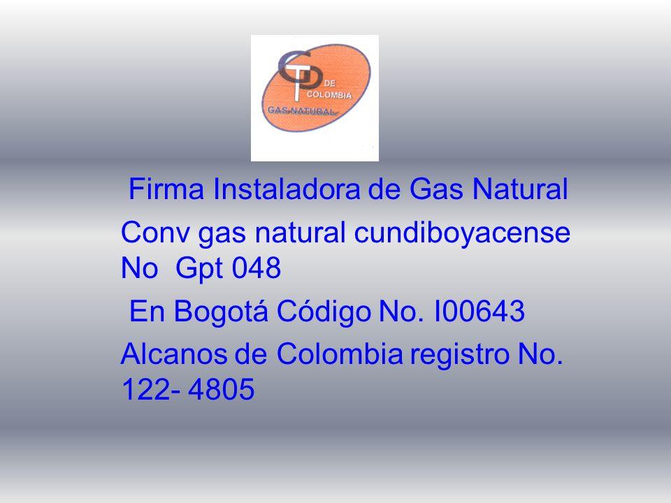 Firma Instaladora de Gas Natural Conv gas natural cundiboyacense No Gpt 048 En Bogotá Código No. I00643 Alcanos de Colombia registro No. 122- 4805