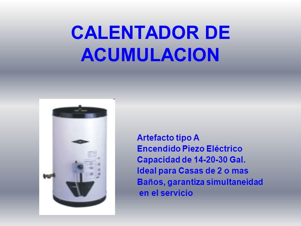 Artefacto tipo A Encendido Piezo Eléctrico Capacidad de 14-20-30 Gal. Ideal para Casas de 2 o mas Baños, garantiza simultaneidad en el servicio CALENT