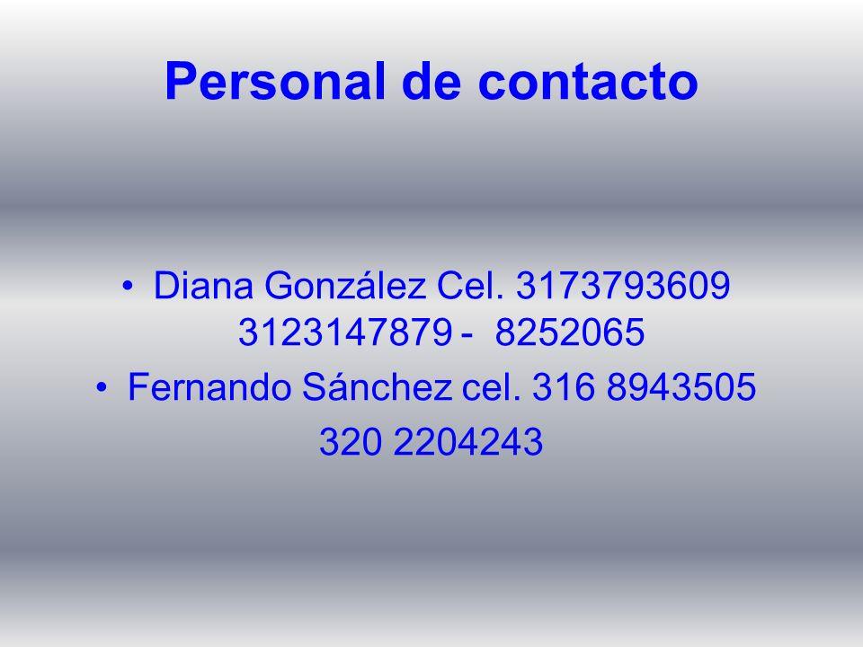 Diana González Cel. 3173793609 3123147879 - 8252065 Fernando Sánchez cel. 316 8943505 320 2204243 Personal de contacto