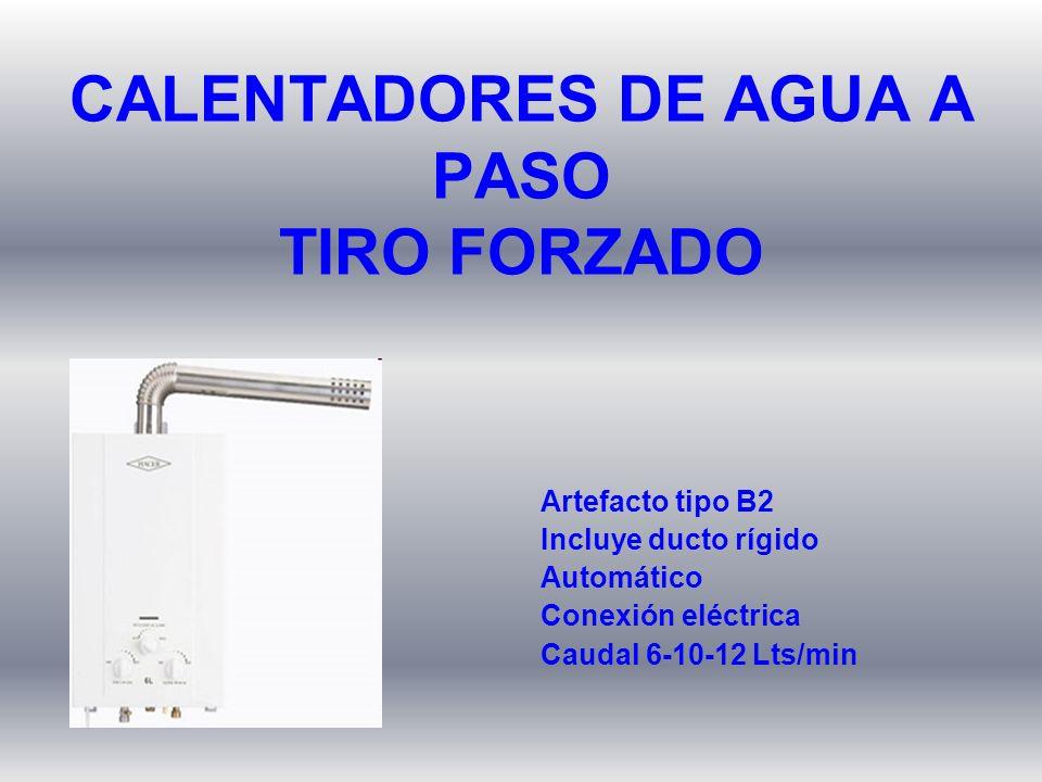 Artefacto tipo B2 Incluye ducto rígido Automático Conexión eléctrica Caudal 6-10-12 Lts/min CALENTADORES DE AGUA A PASO TIRO FORZADO