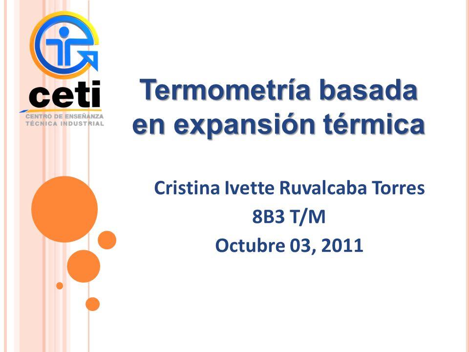 Termometría basada en expansión térmica Cristina Ivette Ruvalcaba Torres 8B3 T/M Octubre 03, 2011