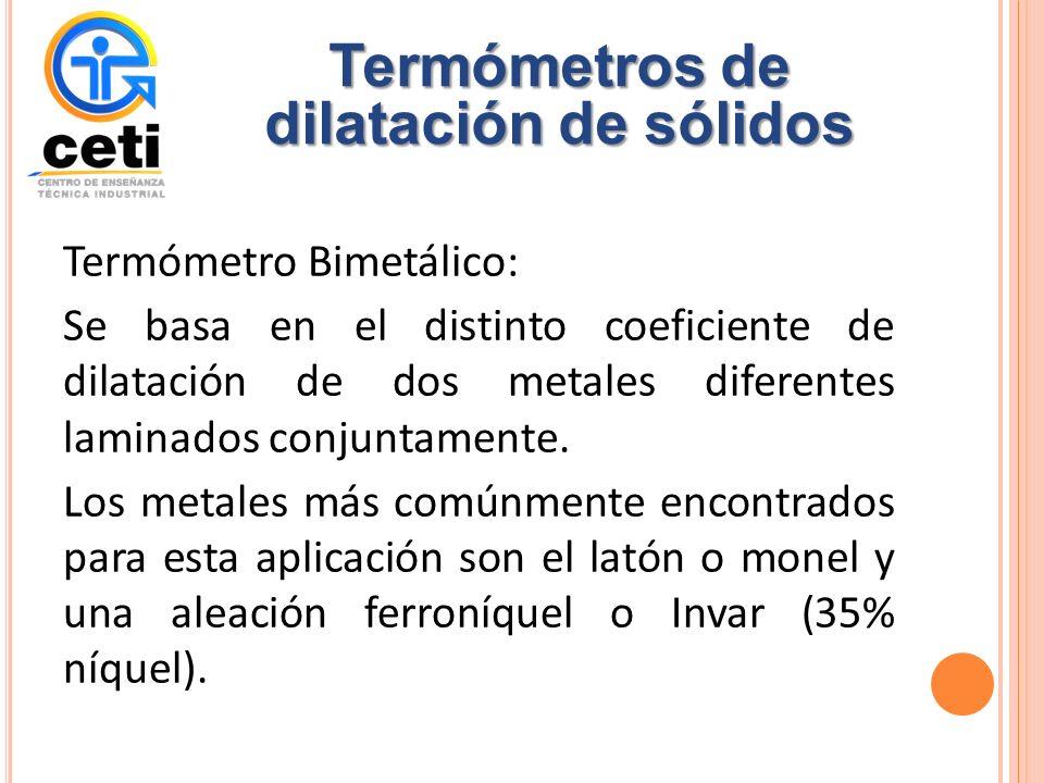 Termómetro Bimetálico: Se basa en el distinto coeficiente de dilatación de dos metales diferentes laminados conjuntamente.