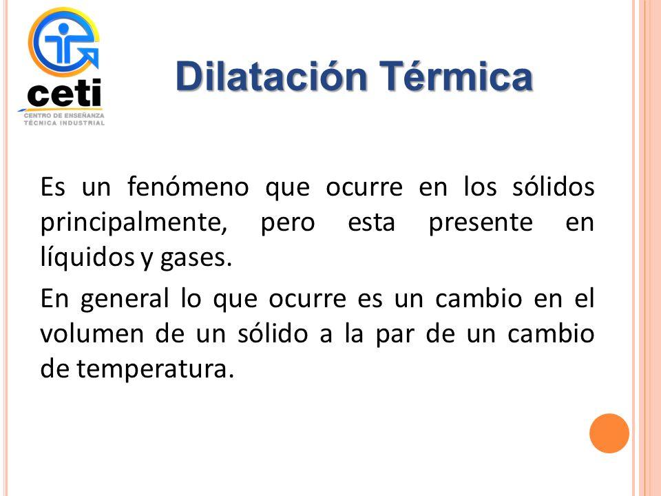 Dilatación Térmica Es un fenómeno que ocurre en los sólidos principalmente, pero esta presente en líquidos y gases.