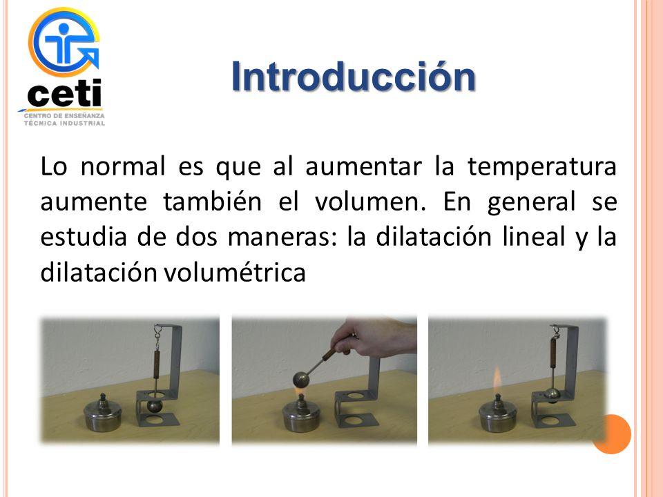 Introducción Lo normal es que al aumentar la temperatura aumente también el volumen.