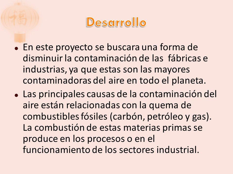 En este proyecto se buscara una forma de disminuir la contaminación de las fábricas e industrias, ya que estas son las mayores contaminadoras del aire en todo el planeta.